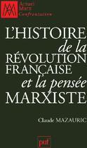 Couverture du livre « L'histoire de la Révolution française et la pensée marxiste » de Claude Mazauric aux éditions Puf