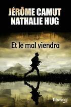 Couverture du livre « Et le mal viendra » de Jerome Camut et Nathalie Hug aux éditions Fleuve Noir