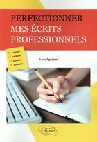Couverture du livre « Perfectionner mes écrits professionnels » de Anne Spicher aux éditions Ellipses Marketing