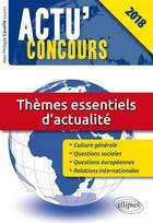 Couverture du livre « Actu'concours ; thèmes essentiels d'actualité (édition 2018) » de Collectif et Jean-Philippe Cavaille aux éditions Ellipses
