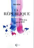 Couverture du livre « La république en miettes ; ou l'échec de la start-up nation » de Paul Cassia aux éditions Libre & Solidaire