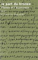 Couverture du livre « La part du bronze ; Platon et l'économie » de Etienne Helmer aux éditions Vrin
