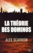 Couverture du livre « La théorie des dominos » de Alex Scarrow aux éditions Cherche Midi