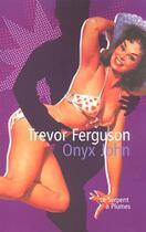 Couverture du livre « Onyx john » de Trevor Ferguson aux éditions Serpent A Plumes