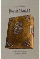 Couverture du livre « Extrait mental ! quand ça bouillonne sous le chapeau » de Georges Schneider aux éditions Dossiers D'aquitaine