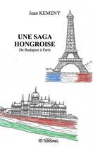 Couverture du livre « Une saga hongroise ; de Budapest à Paris » de Jean Kemeny aux éditions Tensing