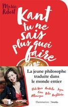 Couverture du livre « Kant tu ne sais plus quoi faire il reste la philo » de Marie Robet aux éditions Flammarion