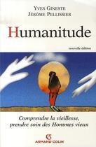 Couverture du livre « Humanitude ; comprendre la vieillesse, prendre soin des hommes vieux » de Jerome Pellissier et Yves Gineste aux éditions Armand Colin
