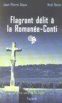 Couverture du livre « Le sang de la vigne ; flagrant délit à la Romanée-Conti » de Jean-Pierre Alaux et Noel Balen aux éditions Fayard