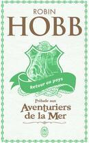 Couverture du livre « Retour au pays ; prélude aux aventuriers de la mer et à l'assassin royal » de Robin Hobb aux éditions J'ai Lu