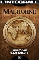 Couverture du livre « Malhorne ; l'Intégrale » de Jerome Camut aux éditions Bragelonne