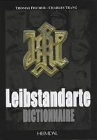 Couverture du livre « Dictionnaire de la Leibstandarte » de Charles Trang aux éditions Heimdal