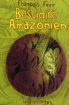 Couverture du livre « Bestiaire amazonien » de Francois Feer aux éditions Le Dilettante