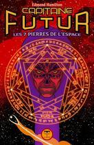 Couverture du livre « Capitaine Futur T.5 ; les 7 pierres de l'espace » de Edmond Hamilton aux éditions Le Belial