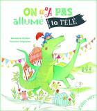 Couverture du livre « On n'a pas allumé la télé » de Benedicte Riviere et Maureen Poignonec aux éditions Elan Vert