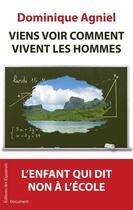 Couverture du livre « Viens voir comment vivent les hommes ; l'enfant qui dit non à l'école » de Dominique Agniel aux éditions Des Equateurs