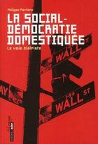 Couverture du livre « La social-démocratie domestiquée ; la voie blairiste » de Philippe Marliere aux éditions Aden Belgique
