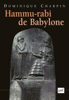 Couverture du livre « Hammu-Rabi De Babylone » de Dominique Charpin aux éditions Puf
