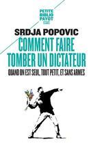 Couverture du livre « Comment faire tomber un dictateur quand on est seul, tout petit, et sans armes » de Srdja Popovic aux éditions Payot