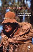 Couverture du livre « La mort métisse ; récits fantastiques d'Amérique du Sud » de Alain Labrousse aux éditions L'harmattan