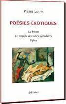 Couverture du livre « Poésies érotiques ; la femme, le trophée des vulves légendaires, Pybrac » de Pierre Louys aux éditions Editinter