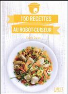 Couverture du livre « 150 recettes au robot-cuiseur » de Valerie Duclos aux éditions First