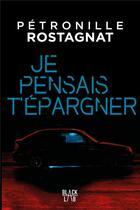 Couverture du livre « Je pensais t'épargner » de Petronille Rostagnat aux éditions Marabooks
