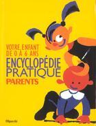 Couverture du livre « Encyclopedie Pratique Parents ; Votre Enfant De 0 A 6 Ans » de Collectif aux éditions Filipacchi