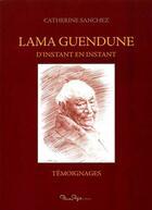 Couverture du livre « Lama Guendune ; d'instant en instant » de Catherine Sanchez aux éditions Pleine Page