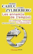 Couverture du livre « Les ennemis de l'emploi ; le chômage, fatalité ou nécessité ? » de Pierre Cahuc et Andre Zylberberg aux éditions Flammarion