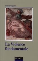 Couverture du livre « La violence fondamentale ; l'inépuisable Oedipe (2e édition) » de Jean Bergeret aux éditions Dunod