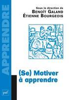 Couverture du livre « (se) motiver à apprendre » de Etienne Bourgeois aux éditions Puf