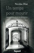 Couverture du livre « Un temps pour mourir ; derniers jours de la vie des moines » de Nicolas Diat aux éditions Fayard