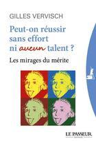 Couverture du livre « Peut-on réussir sans effort ni aucun talent ? » de Gilles Vervisch aux éditions Le Passeur