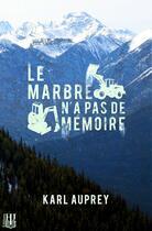 Couverture du livre « Le marbre n'a pas de mémoire » de Karl Auprey aux éditions Helene Jacob