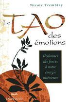 Couverture du livre « Le tao des émotions ; redonner des forces à notre énergie intérieure (3e édition) » de Nicole Tremblay aux éditions Quebecor