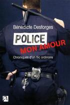 Couverture du livre « Police mon amour ; chroniques d'un flic ordinaire » de Benedicte Desforges aux éditions Anne Carriere