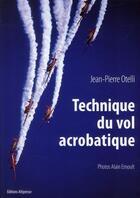 Couverture du livre « Technique de vol acrobatique ; manuel (édition 2010) » de Jean-Pierre Otelli aux éditions Altipresse