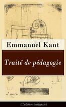 Couverture du livre « Traité de pédagogie (L'édition intégrale) » de Immanuel Kant aux éditions E-artnow