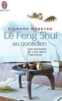 Couverture du livre « Le feng shui au quotidien » de Richard Webster & aux éditions J'ai Lu