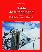 Couverture du livre « Guide de la montagne ; l'alpinisme en liberté » de Collectif aux éditions Guerin