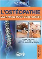 Couverture du livre « L'ostéopathie ; deux mains pour vous guérir ; origine, histoire, principes et techniques, indications thérapeutiques (édition 2010) » de Guy Roulier aux éditions Dangles