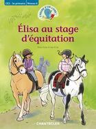 Couverture du livre « L'Heure D'Un Livre ! ; Elisa Au Stage D'Equitation ; Ce2 ; 3e Primaire, Niveau 6 » de Nina Flores et Ivan et Ilia aux éditions Chantecler