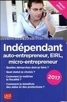 Couverture du livre « Indépendant ; auto-entrepreneur, EIRL, micro-entrepreneur 2017 » de Benoit Serio et Dominique Serio aux éditions Prat