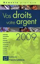 Couverture du livre « Memento Pratique ; Vos Droits, Votre Argent (Edition 2009) » de Collectif aux éditions Lefebvre