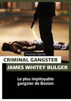Couverture du livre « Criminal gangster ; James Whitey Bulger ; le plus impitoyable gangster de Boston » de Vincenzo Galente aux éditions Pages Ouvertes