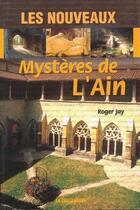 Couverture du livre « Les nouveaux mystères de l'Ain » de Jay Roger aux éditions La Taillanderie