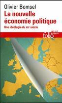 Couverture du livre « La nouvelle économie politique ; une idéologie du XXIe siècle » de Olivier Bomsel aux éditions Gallimard