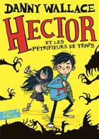 Couverture du livre « Hector et les Pétrifieurs de temps » de Danny Wallace aux éditions Gallimard-jeunesse