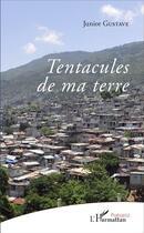 Couverture du livre « Tentacules de ma terre » de Junior Gustave aux éditions L'harmattan